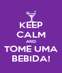 KEEP CALM AND TOME UMA BEBIDA! - Personalised Poster A4 size