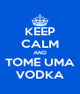 KEEP CALM AND TOME UMA VODKA - Personalised Poster A4 size