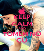 KEEP CALM AND TOMEM NO CU - Personalised Poster A4 size