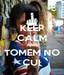 KEEP CALM AND TOMEM NO CU! - Personalised Poster A4 size