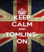 KEEP CALM AND TOMLINS- ON - Personalised Poster A4 size