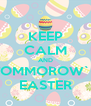 KEEP CALM AND TOMMOROW`S EASTER - Personalised Poster A4 size