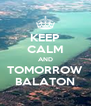 KEEP CALM AND TOMORROW BALATON - Personalised Poster A4 size