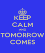 KEEP CALM AND TOMORROW COMES - Personalised Poster A4 size