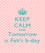 KEEP CALM AND Tomorrow is Fati's b-day - Personalised Poster A4 size