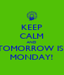 KEEP CALM AND TOMORROW IS  MONDAY! - Personalised Poster A4 size