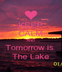 KEEP CALM AND Tomorrow is  The Lake - Personalised Poster A4 size