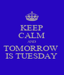 KEEP CALM AND TOMORROW  IS TUESDAY - Personalised Poster A4 size