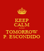 KEEP CALM AND TOMORROW P. ESCONDIDO - Personalised Poster A4 size