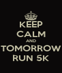 KEEP CALM AND TOMORROW RUN 5K - Personalised Poster A4 size