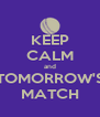 KEEP CALM and TOMORROW'S MATCH - Personalised Poster A4 size