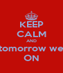 KEEP CALM AND tomorrow we ON - Personalised Poster A4 size