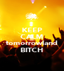 KEEP CALM AND tomorrowland BITCH - Personalised Poster A4 size