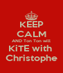 KEEP CALM AND Ton Ton will KiTE with  Christophe - Personalised Poster A4 size