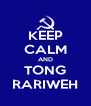 KEEP CALM AND TONG RARIWEH - Personalised Poster A4 size