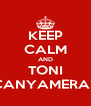 KEEP CALM AND TONI CANYAMERAS - Personalised Poster A4 size