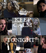 KEEP CALM AND                      TONIGHT!! - Personalised Poster A4 size