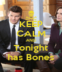 KEEP CALM AND Tonight has Bones - Personalised Poster A4 size