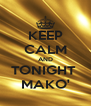 KEEP CALM AND TONIGHT  MAKO' - Personalised Poster A4 size