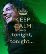 KEEP CALM AND tonight,  tonight...  - Personalised Poster A4 size