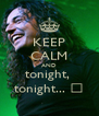KEEP CALM AND tonight,  tonight... ♪ - Personalised Poster A4 size