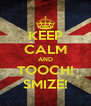 KEEP CALM AND TOOCH! SMIZE! - Personalised Poster A4 size