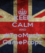 KEEP CALM AND #TooMuch GamePropz - Personalised Poster A4 size