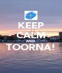 KEEP CALM AND TOORNA!  - Personalised Poster A4 size