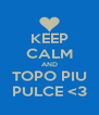 KEEP CALM AND TOPO PIU PULCE <3 - Personalised Poster A4 size