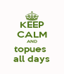 KEEP CALM AND topues  all days - Personalised Poster A4 size