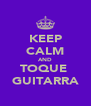 KEEP CALM AND TOQUE  GUITARRA - Personalised Poster A4 size