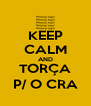 KEEP CALM AND TORÇA P/ O CRA - Personalised Poster A4 size