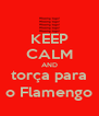 KEEP CALM AND torça para o Flamengo - Personalised Poster A4 size