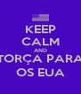 KEEP CALM AND TORÇA PARA OS EUA - Personalised Poster A4 size