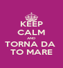 KEEP CALM AND TORNA DA  TO MARE - Personalised Poster A4 size