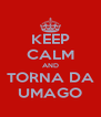 KEEP CALM AND TORNA DA UMAGO - Personalised Poster A4 size