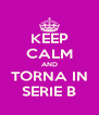 KEEP CALM AND TORNA IN SERIE B - Personalised Poster A4 size