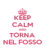KEEP CALM AND TORNA NEL FOSSO - Personalised Poster A4 size