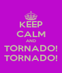 KEEP CALM AND TORNADO! TORNADO! - Personalised Poster A4 size