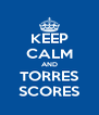 KEEP CALM AND TORRES SCORES - Personalised Poster A4 size