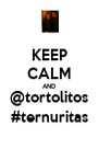 KEEP CALM AND @tortolitos #ternuritas - Personalised Poster A4 size