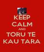 KEEP CALM AND TORU TE  KAU TARA - Personalised Poster A4 size