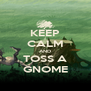 KEEP CALM AND TOSS A GNOME - Personalised Poster A4 size