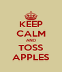 KEEP CALM AND TOSS APPLES - Personalised Poster A4 size