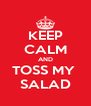 KEEP CALM AND TOSS MY  SALAD - Personalised Poster A4 size