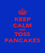 KEEP CALM AND TOSS PANCAKES - Personalised Poster A4 size