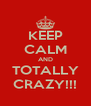 KEEP CALM AND TOTALLY CRAZY!!! - Personalised Poster A4 size