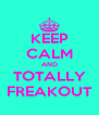 KEEP CALM AND TOTALLY FREAKOUT - Personalised Poster A4 size