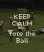 KEEP CALM AND Tote the Ball - Personalised Poster A4 size