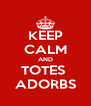 KEEP CALM AND TOTES  ADORBS - Personalised Poster A4 size